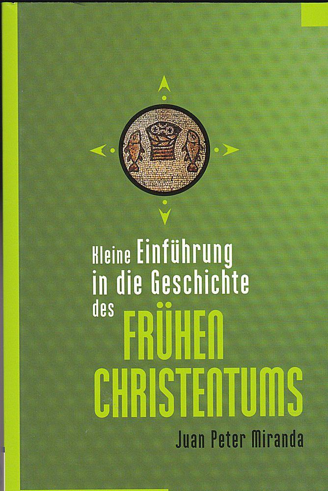 Miranda, Juan Peter Kleine Einführung in die Geschichte des Frühen Christentums
