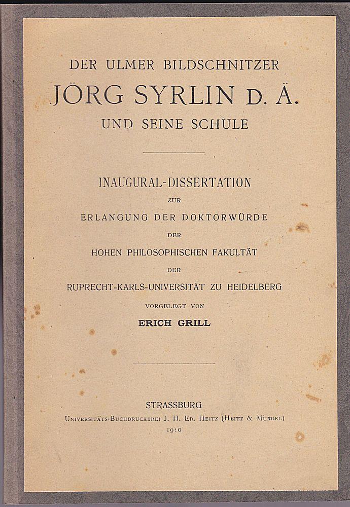 Grill, Erich Der Ulmer Bildschnitzer Jörg Syrlin D.Ä. und seine Schule. Inaugural-Dissertation