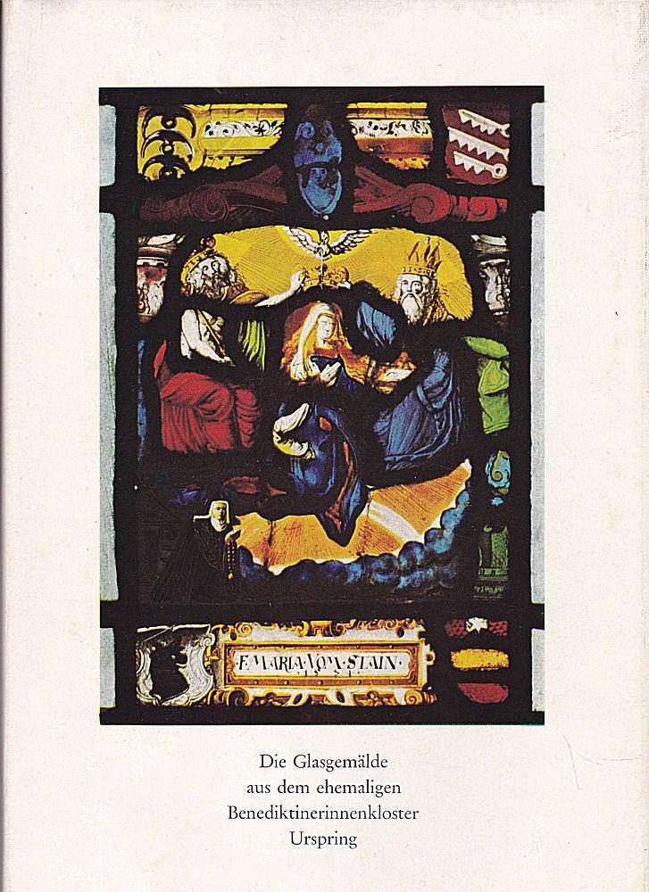 Otto, Markus Die Glasgemälde aus dem ehemaligen Benediktinerinnenkloster Urspring