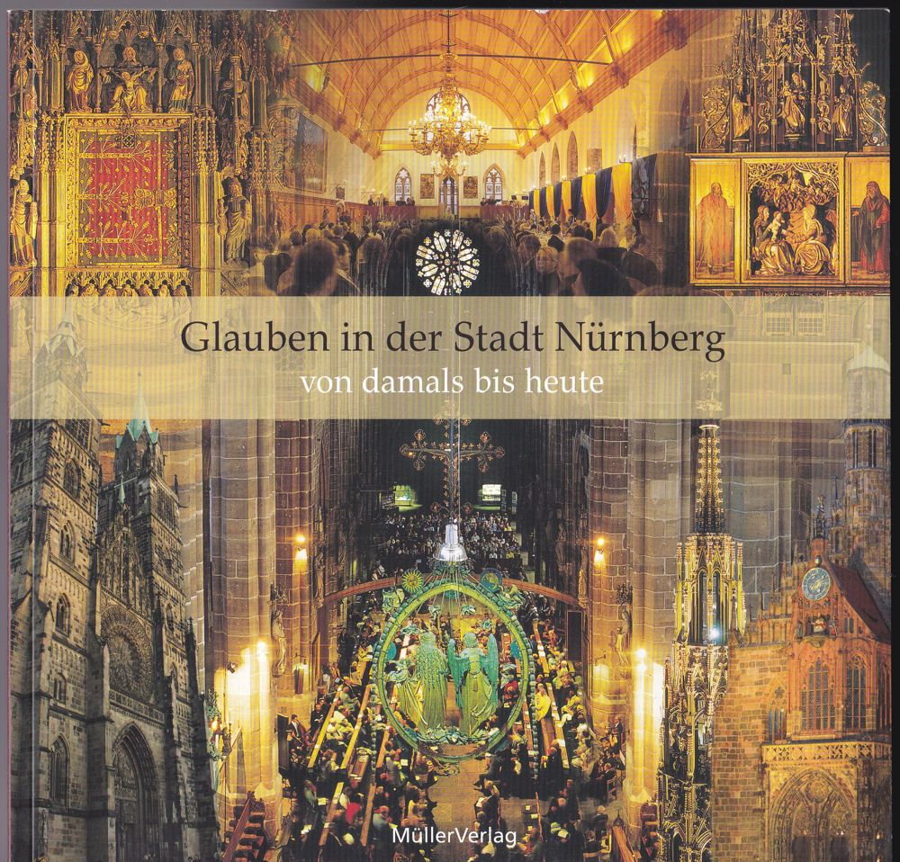Kellerer, Theo , im Auftrag des Erzbistums Bamberg (Hrsg) Glauben in Nürnberg von damals bis heute