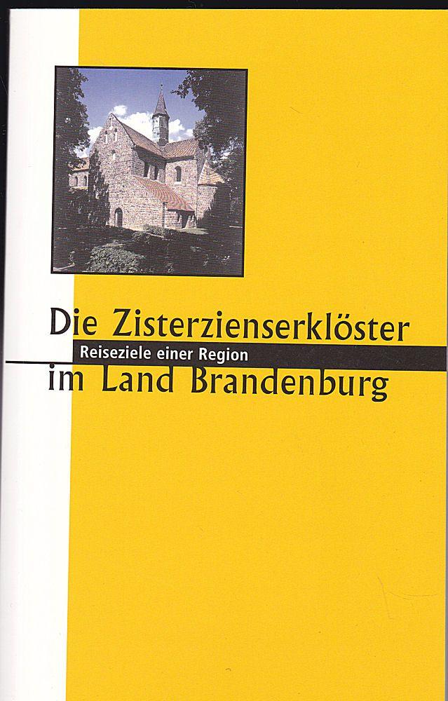 Bresgott, Klaus-Martin und Cobbers, Arnt Die Zisterzienserklöster im Land Brandenburg. Reiseziele einer Region