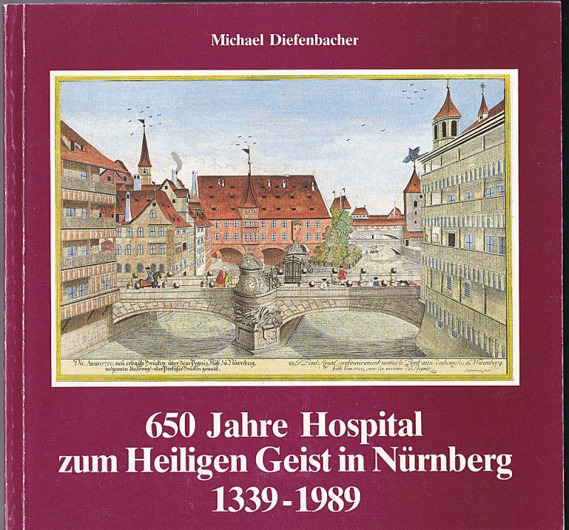 Diefenbacher, Michael 650 Jahre Hospital zum Heiligen Geist in Nürnberg 1339-1989. Eine Ausstellung des Stadtarchivs Nürnberg