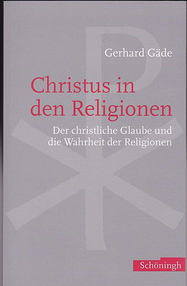 Gäde, Gerhard Christus in den Religionen. Der christliche Glaube und die Wahrheit der Religionen