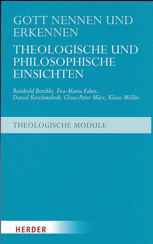 Boschki, Reinhold, Faber, Eva-Maria et Al Gott nennen und erkennen. Theologische und philosophische Einsichten