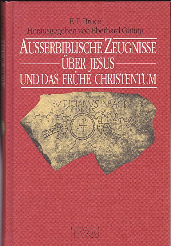 Bruce, F.F. und Güting, Eberhard (Hrsg) Ausserbiblische Zeugnisse über Jesus und das frühe Christentum