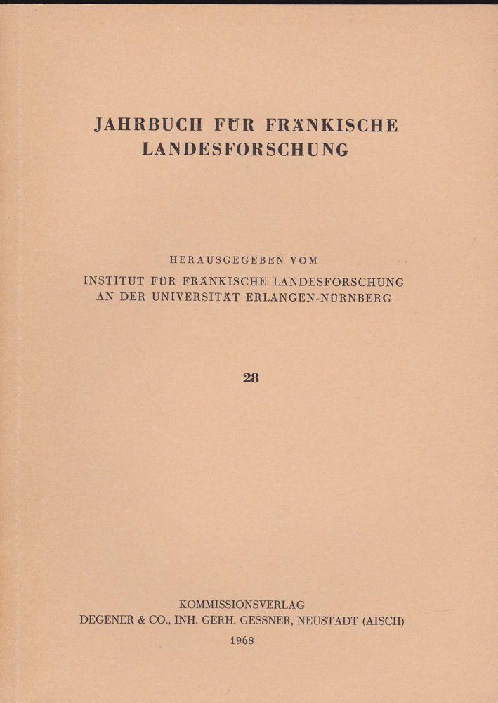 Institut für Fränkische Landesforschung an der Universität Erlangen-Nürnberg (Hrsg.) Jahrbuch für fränkische Landesforschung, Nr. 28