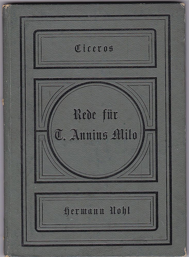 Nohl, Hermann (Hrsg) Ciceros Rede für T. Annius Milo. Für den Schulgebrauch herausgegeben.