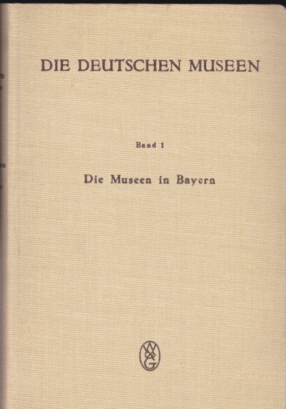Erich, Oswald A. Die Deutschen Museen Band 1: Die Museen in Bayern