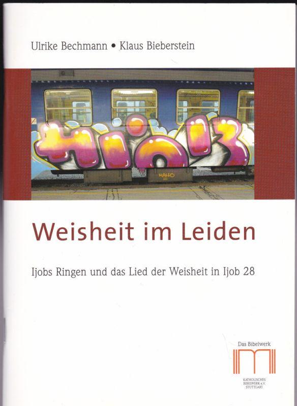 Bechmann, Ulrike und Bieberstein, Klaus Weisheit im Leiden. Ijobs Ringen und das Lied der Weisheit in Ijob 28