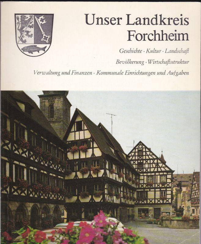 Müller, Günther U. Unser Landkreis Forchheim. Geschichte, Kultur, Landschaft, Bevölkerung, Wirtschaftsstruktur..