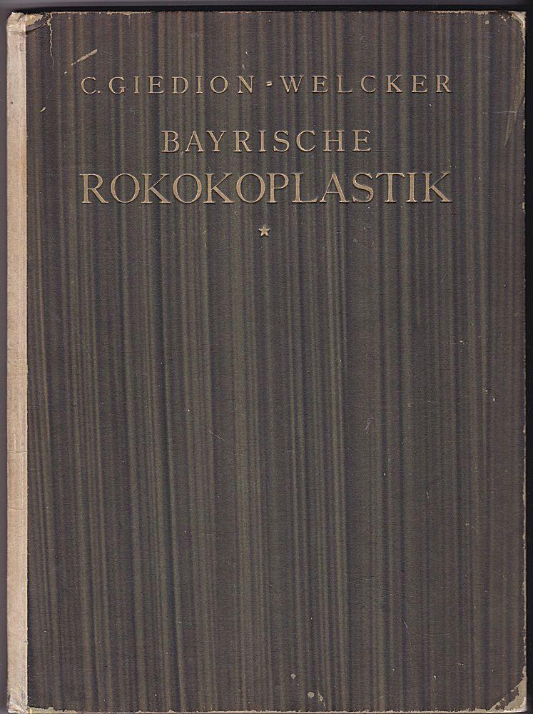 Welcker, C. Gideon Bayerische Rokokoplastik J.B. Straub und seine Stellung in Landschaft und Zeit