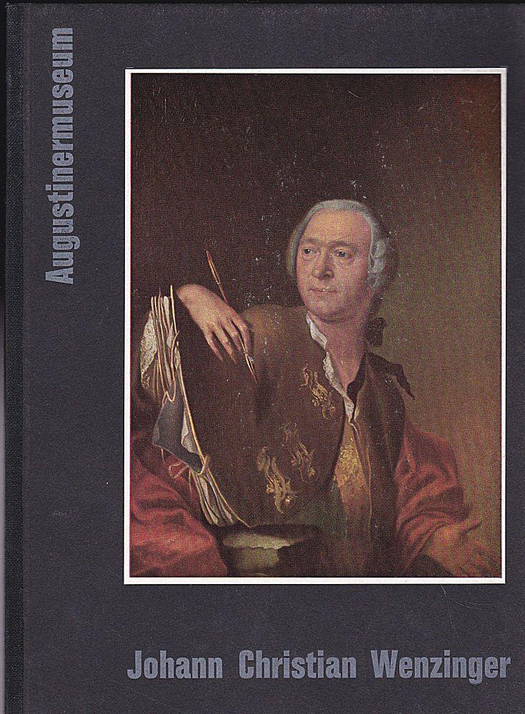 Augustinermuseum (Hrsg) Johann Christian Wenzinger. Katalog zur Ausstellung im Augustinermuseum Freiburg i.Br.