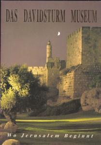 Rubin, Rechav und Jägendorf, Malka (Text) Das Davidsturm Museum. Wo Jerusalem beginnt