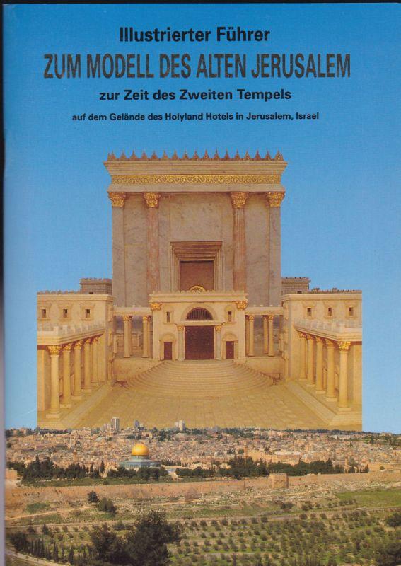 Avi-Yonah, Michael und Tsafrir, Yoram (überarbeitet von) Illustrierter Führer zum Modell des alten Jerusalem zur Zeit des zweiten Tempels auf dem Gelände des Holyland Hotels in Jerusalem, Israel