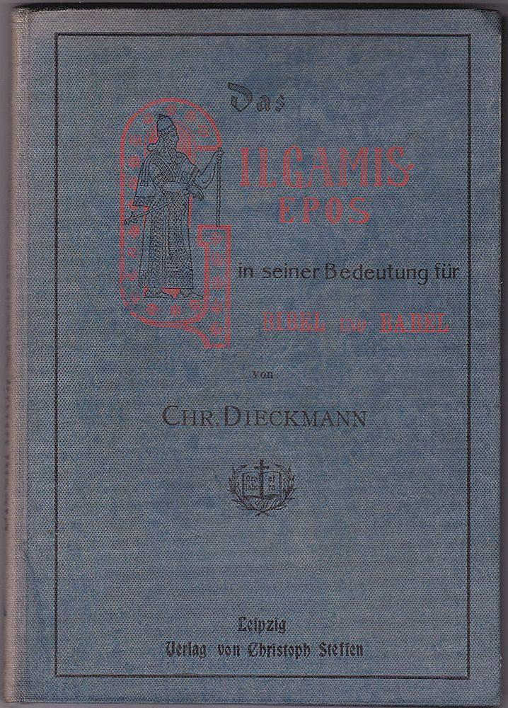 Dieckmann, Chr. Das Gilgamis-Epos in seiner Bedeutung für Bibel und Babel