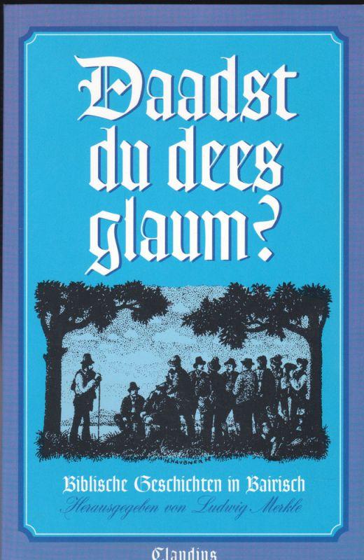 Merkle, Ludwig (Hrsg) Daadst du dees glaum? Biblische Geschichten in Bairisch