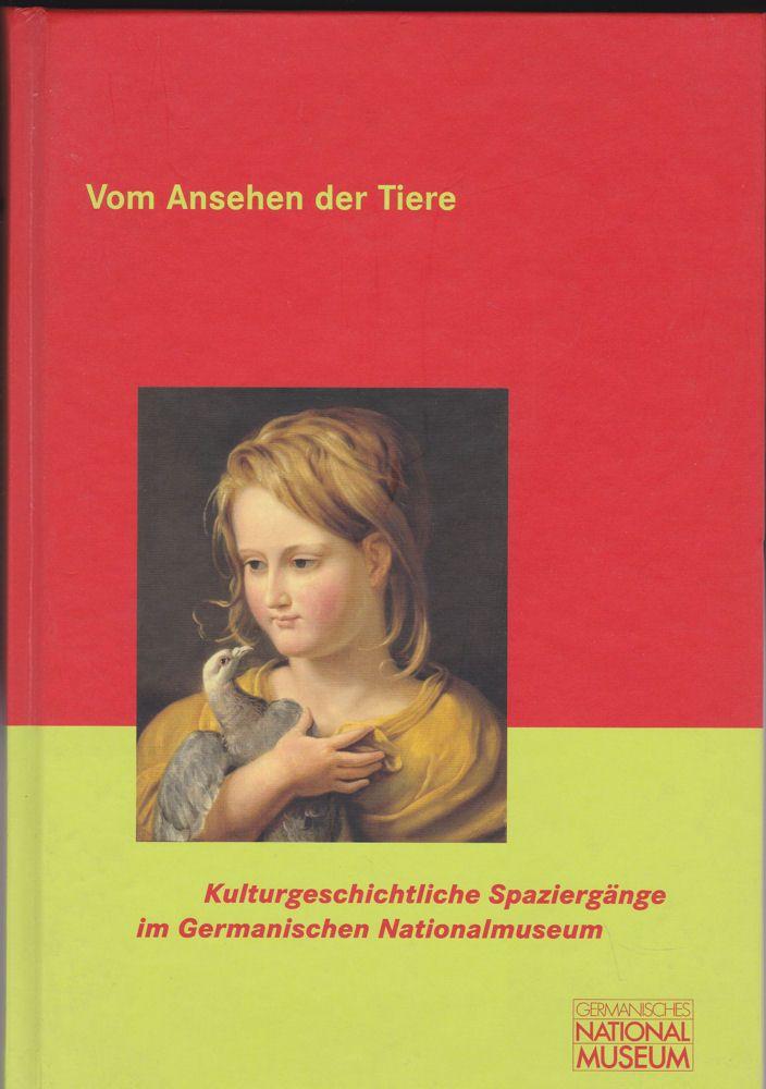 Germanisches Nationalmuseum Nürnberg (Hrsg) Vom Ansehen der Tiere