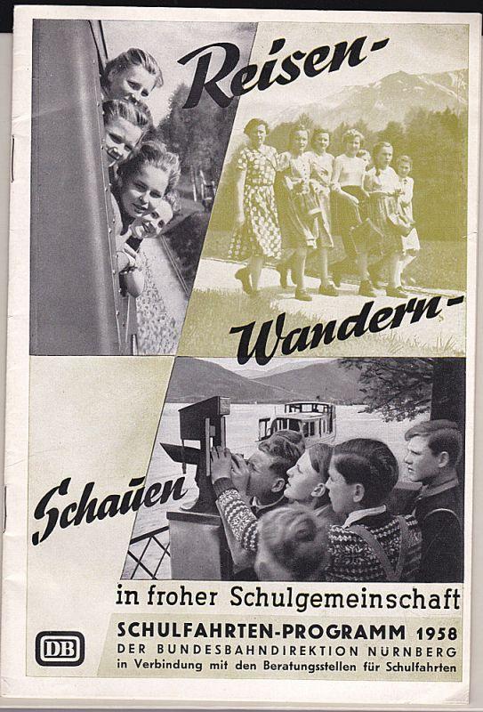 Deutsche Bundesbahndirektion Nürnberg Reisen- Wandern-Schauen in froher Schulgemeinschaft. Schulfahrten-Programm 1958 der Bundesbahndirektion Nürnberg in Verbindung mit den Beratungsstellen für Schulfahrten