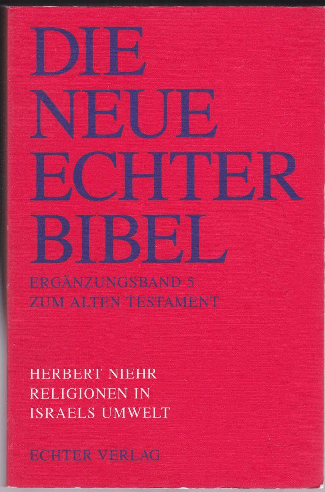 Niehr, Herbert Religionen in Israels Umfeld (=Die Neue Echter Bibel. Ergänzungsband 5 zum Alten Testament)
