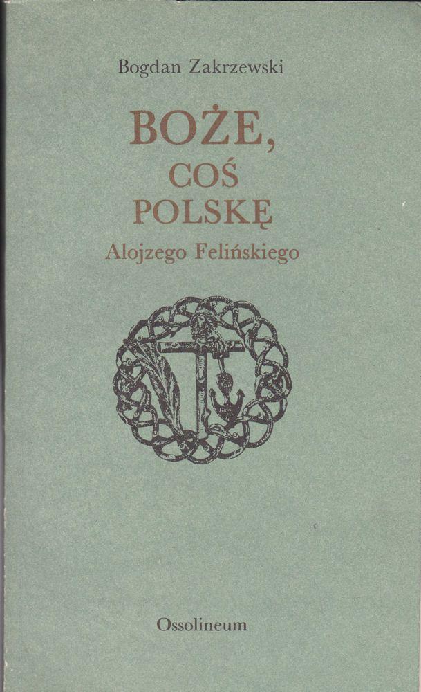 Zakrzewski, Bogdan Boze cos Polske. Alojzego Felinskiego