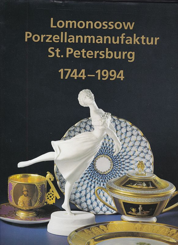Agarkowa, Galina und Petrowa, Natalija 250 Jahre Lomonossow Porzellanmanufaktur St. Petersburg 1744-1994