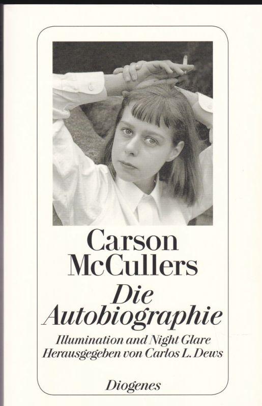 McCullers, Carson (Autorin) und Dews, Carlos L. (Hrsg) Die Autobiographie. Illumination and Night Glare