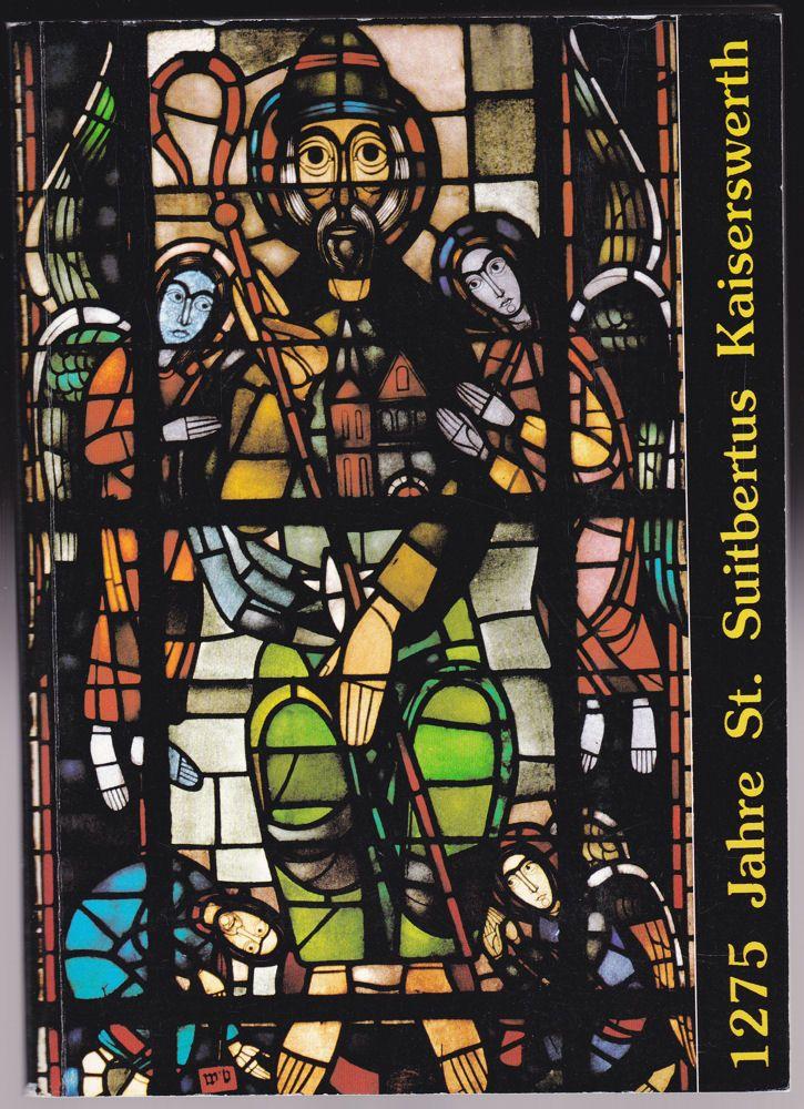 Kath. Kirchengemeinde St. Suibertus, Düsseldorf-Kaiserswerth (Hrsg) 1275 Jahre St. Suitbertus Kaiserswerth