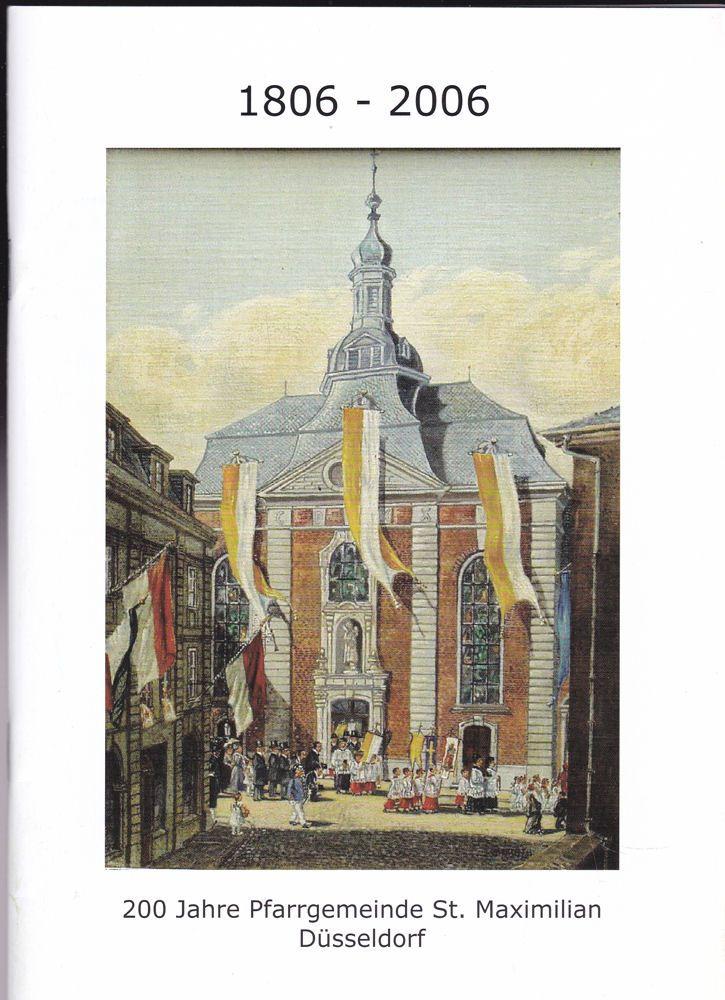 Katholische Pfarrgemeinde St. Maximilian, Düsseldorf (Hrsg) 1806-2006 - 200 Jahre Pfarrgemeinde St. Maximilian Düsseldorf