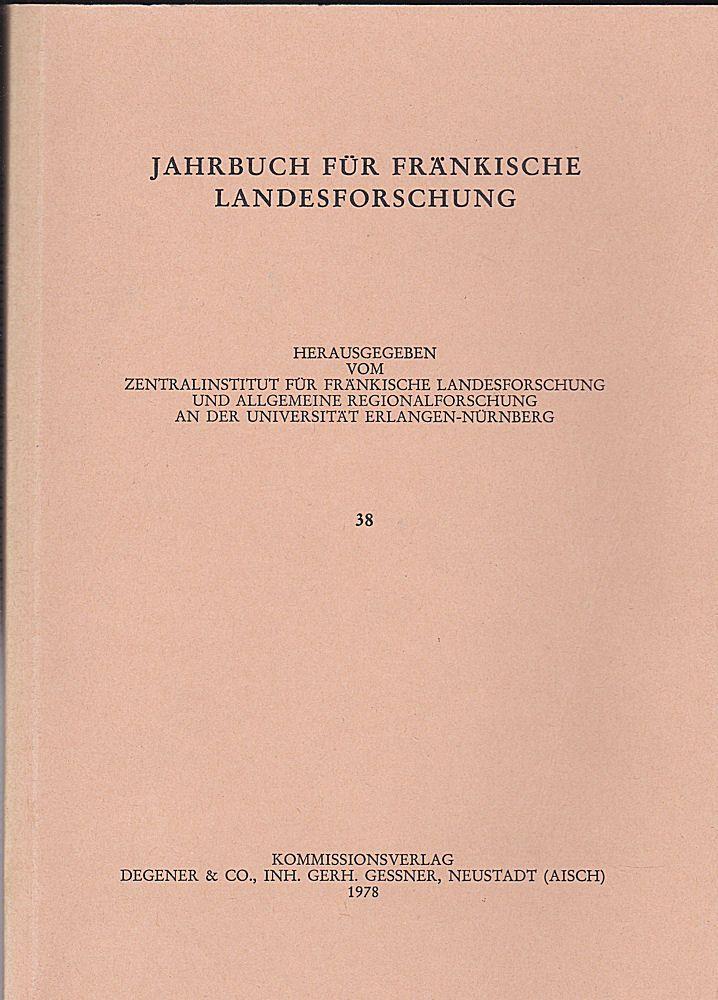 Zentralinstitut für Fränkische Landeskunde und Allgemeine Regionalforschung an der Universität Erlangen-Nürnberg (Hrsg.) Jahrbuch für fränkische Landesforschung, Nr. 38