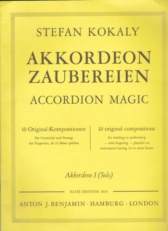 Kokaly, Stefan Akkordeon Zaubereien 10 Original-Kompositionen. Akkordeon 1 (Solo)/ Accordeon Magic 10 original compopsitions