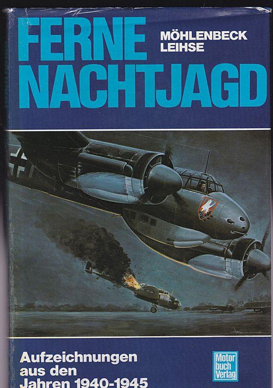 Möhlenbeck, Otto und Leihse, Manfred Ferne Nachtjagd. Aufzeichnungen aus den Jahren 1940-1945