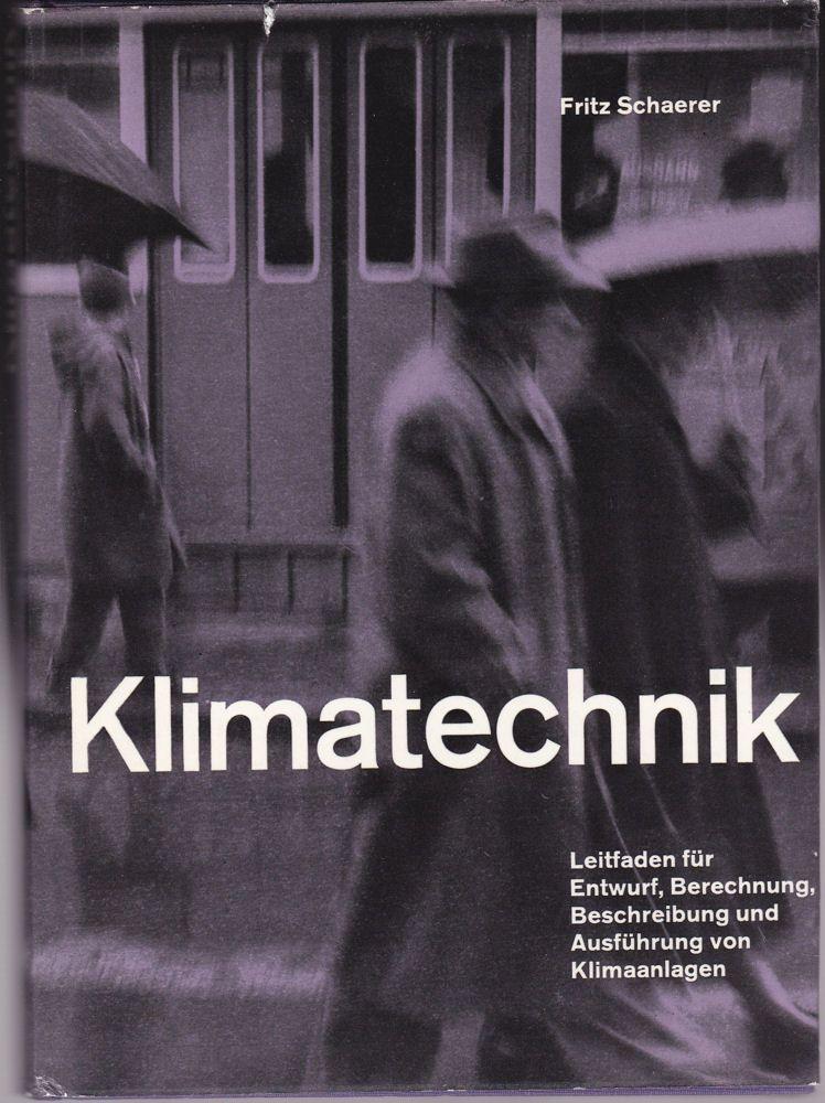 Schaerer, Fritz Klimatechnik. Leitfaden für Entwurf, Berechnung, Beschreibung und Ausführung von Klimaanlagen
