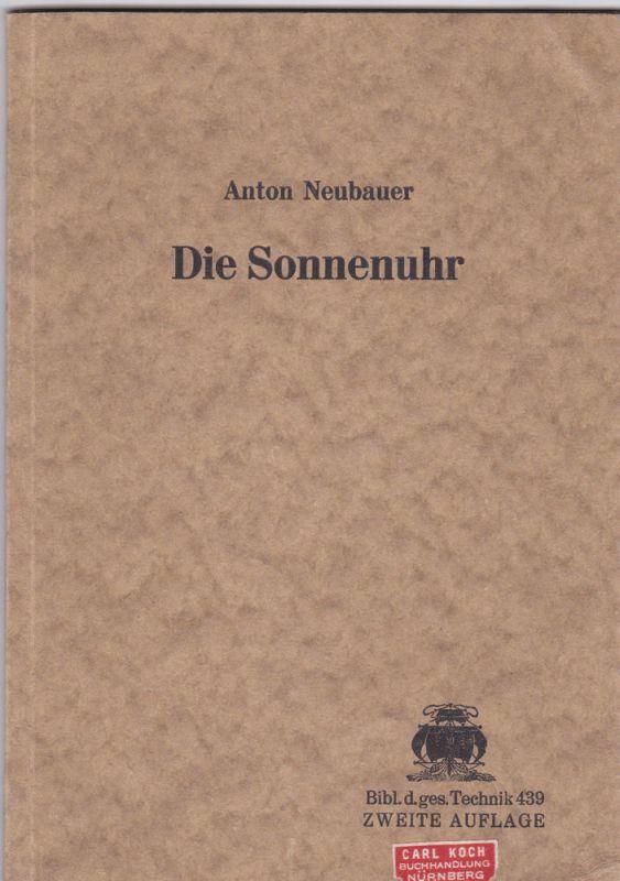 Neubauer, Anton Die Sonnenuhr. Eine Abhandlung über das Wesen der Sonnenuhr und ihre Herstellung