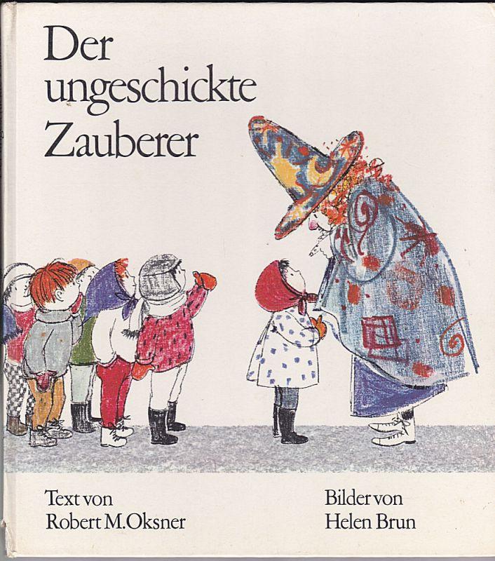 Oksner, Robert M. (Text) und Brun, Helen (Bilder) Der ungeschickte Zauberer