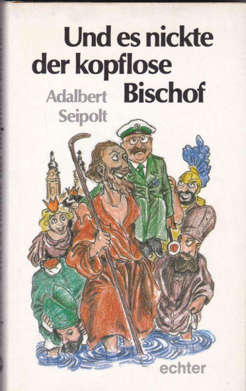 Seipold, Adalbert Und es nickte der Bischof