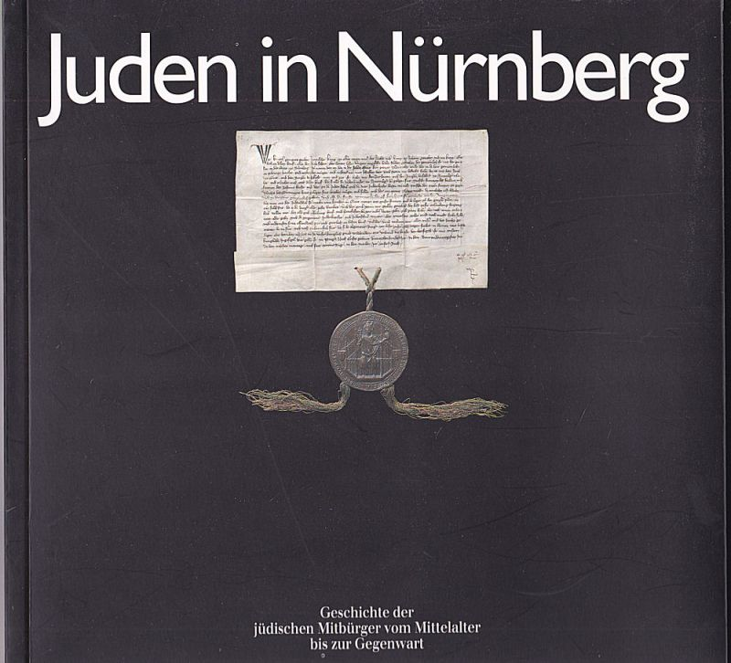 Zettl, Liane (Hrsg) Juden in Nürnberg. Geschichte der jüdischen Mitbürger vom Mittelalter bis zur Gegenwart