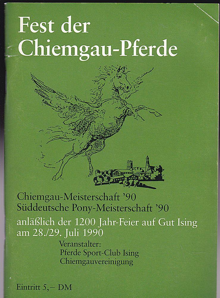 Pferde Sport-Club Ising (Hrsg) Fest der Chimgau-Pferde: Chiemgau-Meisterschaft '90, Süddeutsche Pony-Meisterschaft '90, anläßlich der 1200 Jahr-Feier auf gut Ising