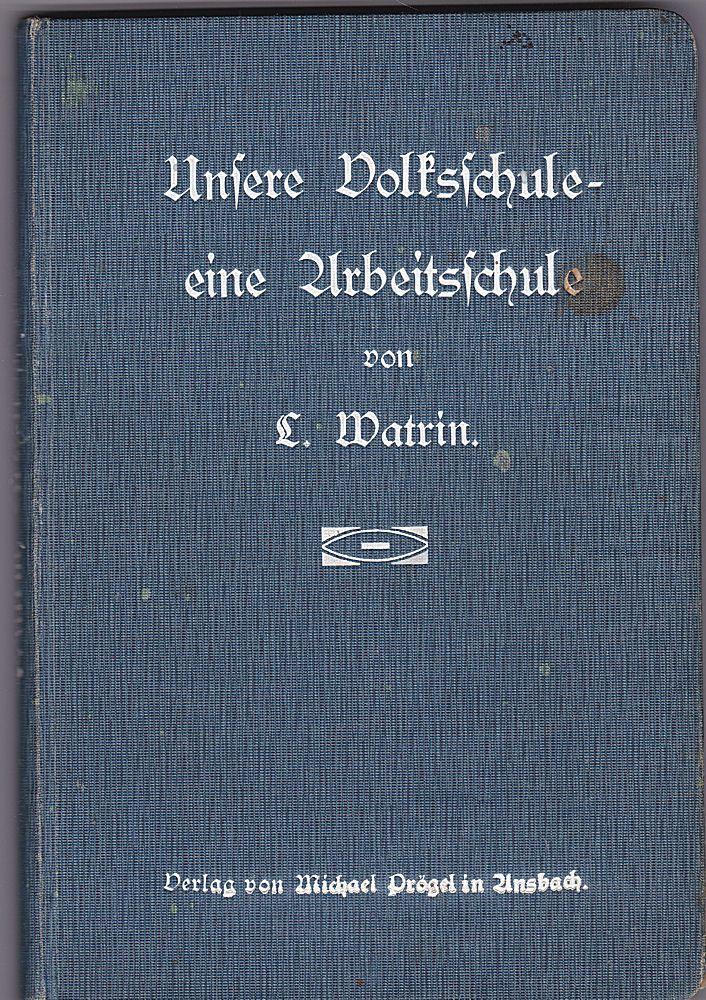 Watkin, L. Unsere Volksschule - eine Arbeitsschue. Einige Beiträge . Mit zahlreichen Abbildungen und 9 farbigen Tafeln