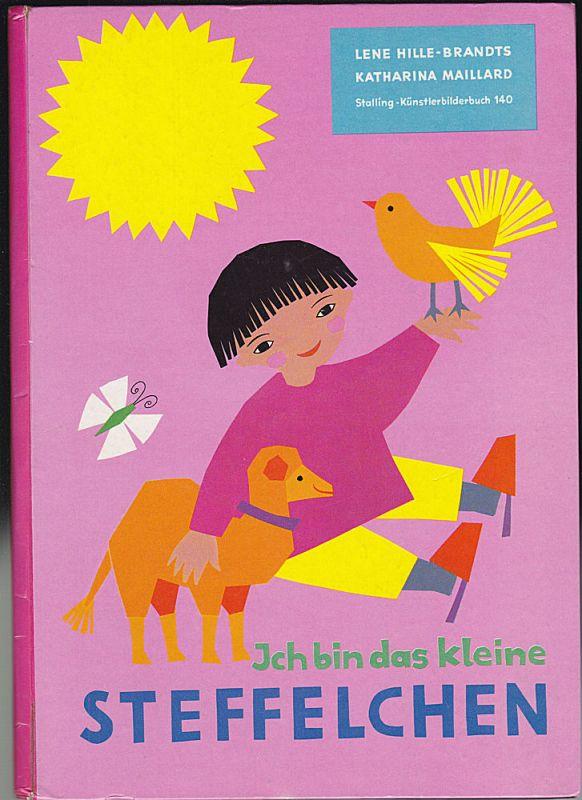 Hille-Brandts, Lene und Maillard, Katharina Ich bin das kleine Steffelchen