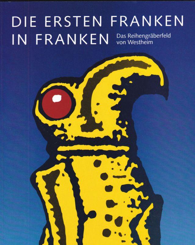 Germanisches Nationalmuseum Nürnberg (Hrsg) Die ersten Franken in Franken. Das Reihengräberfeld von Westheim