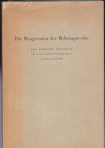 Behringwerke (Hrsg) Die Reagenzien der Behringwerke. Ihre praktische Anwendung im sero-bakteriologischen Laboratorium