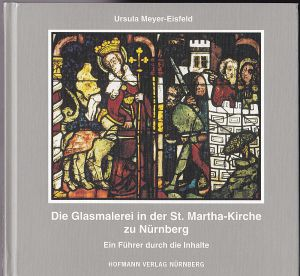 Meyer-Eisfeld, Ursula Die Glasmalerei in der St. Martha-Kirche zu Nürnberg. Ein Fürher durch die Inhalte
