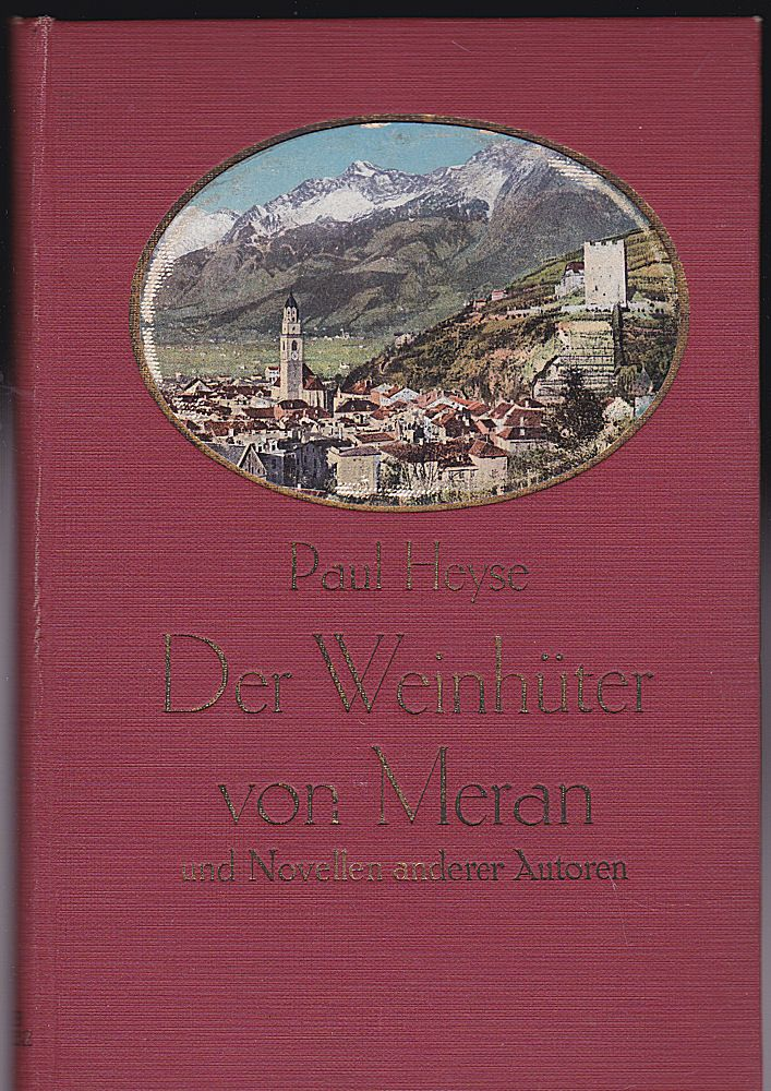 Heyse, Paul Die Weinhüter von Meran und Novellen anderer Autoren