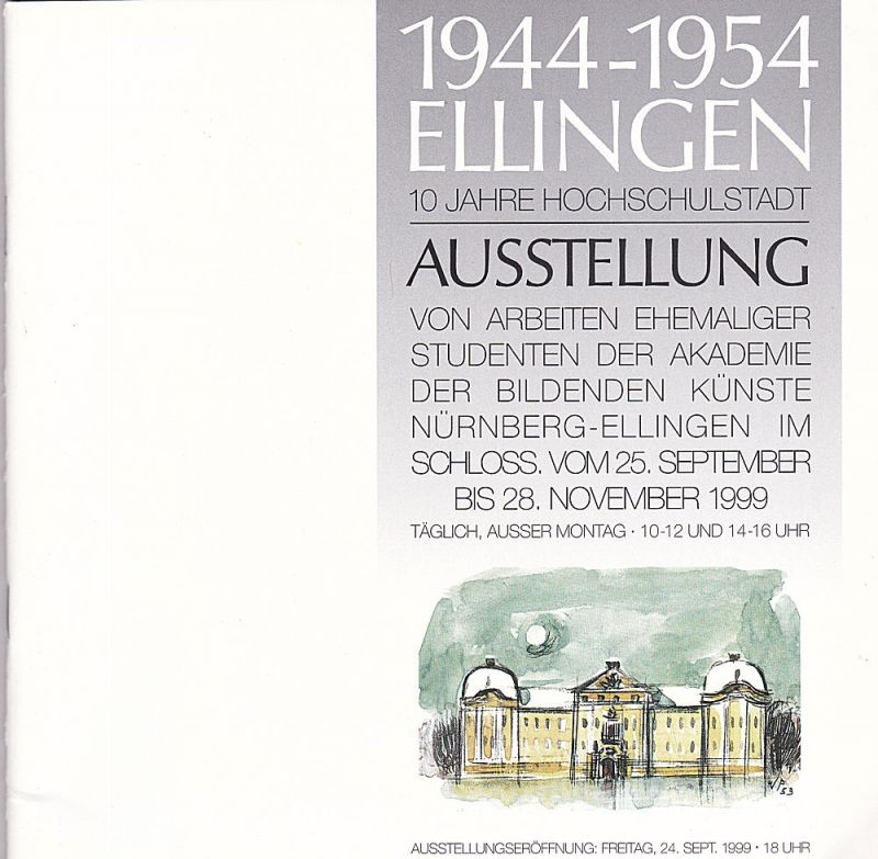 Seis, Hermann (Redaktion) 1944-1954 Ellingen. !0 Jahre Hochschulstadt. Ausstellung von Arbeiten ehemaliger Studenten der Akademie der Bildenden Künste Nürnberg-Ellingen