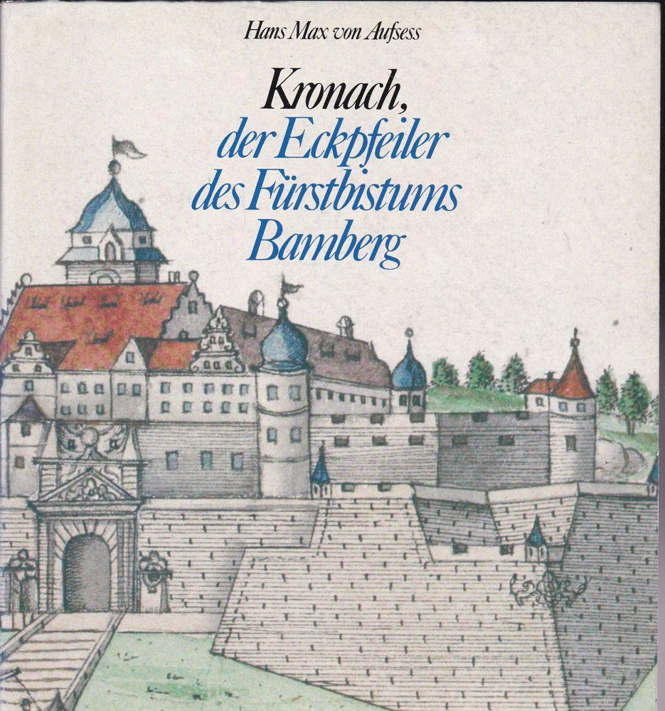 Aufsess, Hans Max von Kronach, der Eckpfeiler des Fürstbistums Bamberg