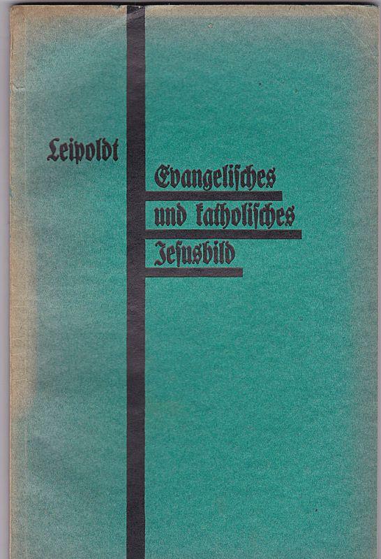 Leipoldt, Johannes Evangelisches und katholisches Jesusbild