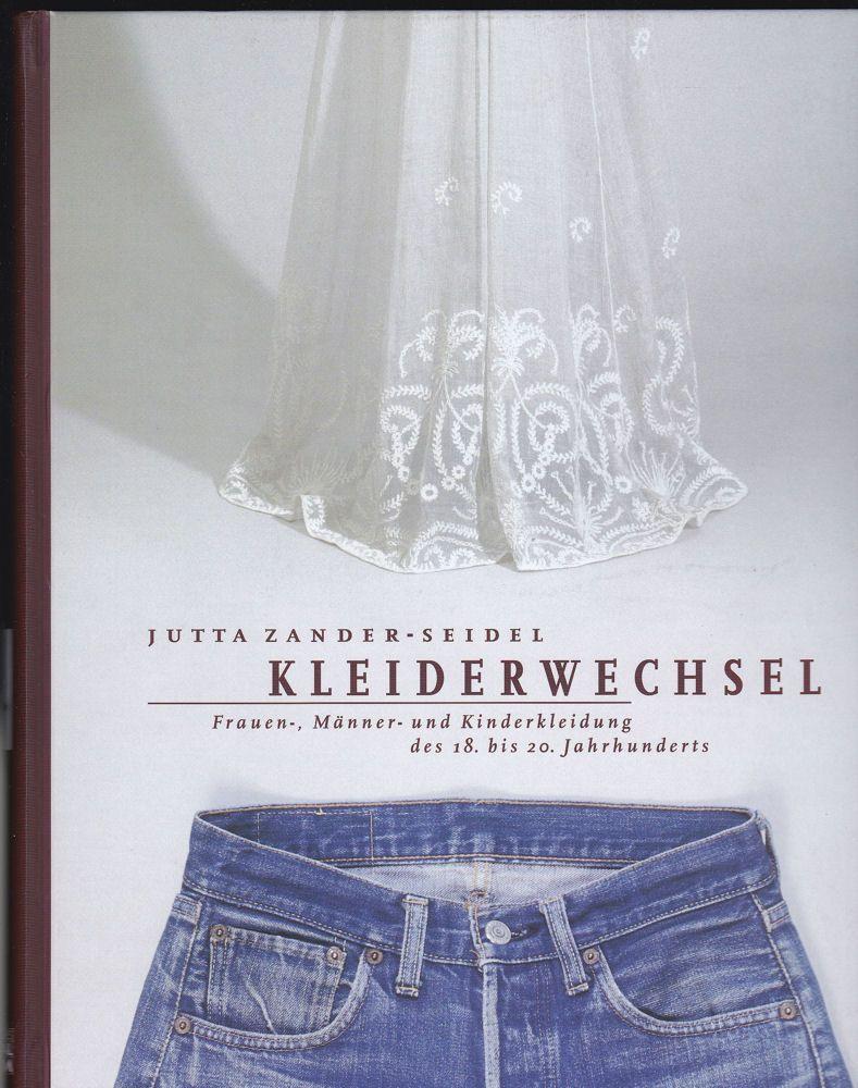 Zander-Seidel, Jutta Kleiderwechsel. Frauen-, Männer- und Kinderkleidung des 18.bis 20. Jahrhunderts