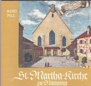 Pilz, Kurt Die Evangelisch-Reformierte St.Marthakirche und das Pilgrim-Spital St. Martha. Die reformierte Gemeinde in Nürnberg