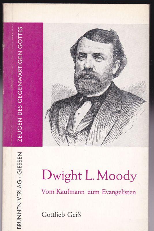 Geiß, Gottlieb Dwight L. Moody. Vom Kaufmann zum Evangelisten.