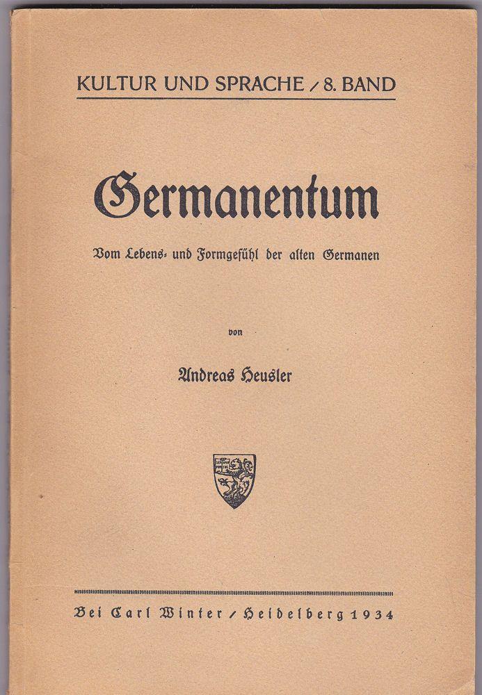 Heusler, Andreas Germanentum. Vom Lebens- und Formgefühl der alten Germanen
